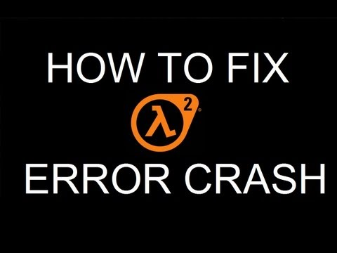 How to Fix Half Life 2 Error Crash