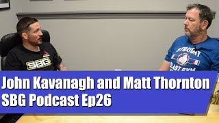 John Kavanagh in Conversation with Matt Thornton | SBG Podcast Episode Ep26