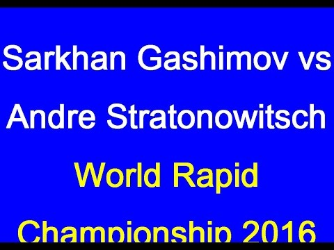 Sarkhan Gashimov vs Andre Stratonowitsch: World Rapid Championship 2016