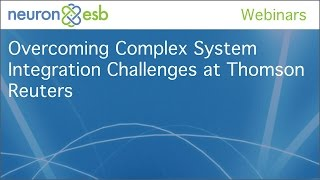 Overcoming Complex System Integration Challenges at Thomson Reuters
