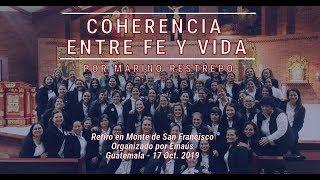 Coherencia entre fe y vida por Marino Restrepo. Monte de San Francisco. Guatemala. Octubre17/19