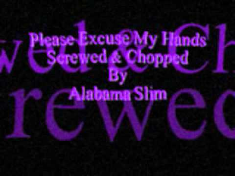 Please Excuse My Hands Screwed & Chopped  Alabama Slim
