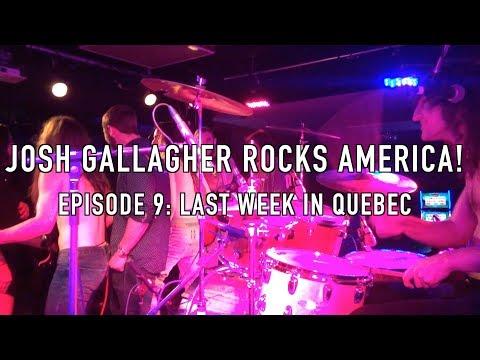 Josh Gallagher Rocks America! Episode 9: Last Week in Quebec