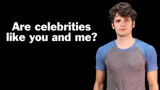 Are celebrities like you and me?