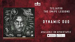 TEEJAYX6 & KASHER QUON - Dynamic Duo [The Swipe Lessons]
