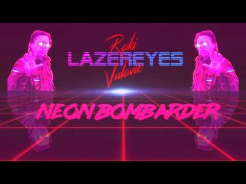 """Roki """"LAZEREYES"""" Vulovic - Neon Bombarder"""
