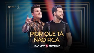 João Neto e Frederico - Pior Que Tá Não Fica Vídeo
