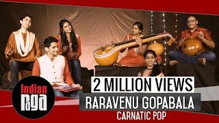 Rara Venu Gopabala: Carnatic Pop | Indian Classical Fusion