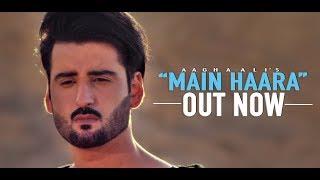 MAIN HAARA by Aagha Ali - Official Music Video - HD
