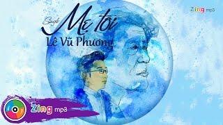 Mẹ Tôi - Lê Vũ Phương (Album)