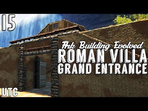 Ark Building Evolved :: Episode 15 :: Roman Villa Grand Entrance :: Roman House (Part 3) :: UTC