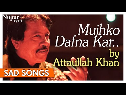 Mujhko Dafna Kar Wo Jab Wapas Jayenge | Attaullah Khan | Pakistani Sad Romantic Songs | Nupur Audio