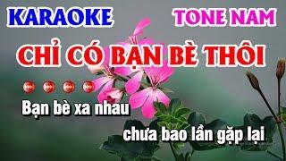 Karaoke Chỉ Có Bạn Bè thôi Nhạc Sống Tone Nam EM Thanh Hải