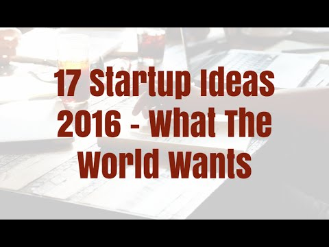 17 Startup Ideas 2016 - What The World Wants
