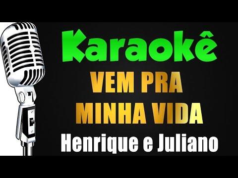 🎤 Karaokê - Henrique e Juliano - VEM PRA MINHA VIDA