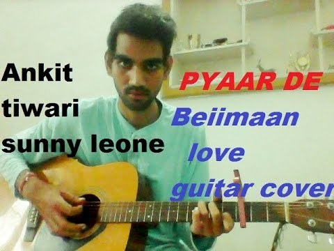 Pyaar De - Sunny Leone - COMPLETE GUITAR COVER LESSON CHORDS - Beiimaan Love , Ankit tiwari
