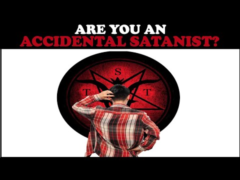 ARE YOU AN ACCIDENTAL SATANIST?