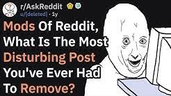 Mods Of Reddit, What's The Most Disturbing Post You've Removed? (AskReddit)
