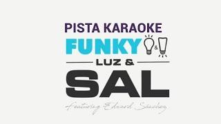 Luz & Sal   Pista Karaoke   Funky ft Edward Sanchez