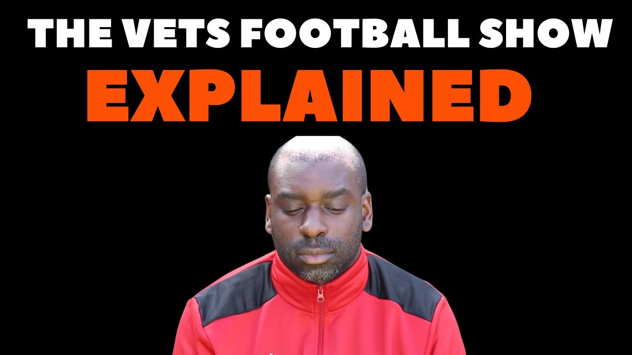 THE VETS FOOTBALL SHOW | EXPLAINED