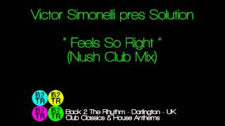 Victor Simonelli presents Solution - Feels So Right (Nush Club Mix)