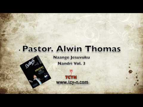 Alwin Thomas Naange Jesuvuku Nandri Vol 3 Youtube