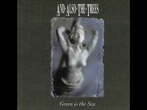 And Also The Trees - Green Is The Sea [1992] Full Album