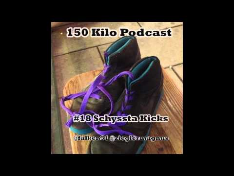 150 Kilo Podcast - 18. Schyssta Kicks