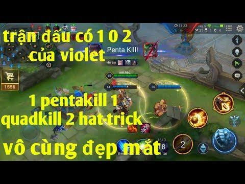 Liên Quân Mobile _ Trận Đấu Siêu Kinh Điển Có 1 0 2 Cùng Violet | 1 pentakill 1 Quadkill 2 Hat trick