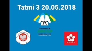 Cadet European Judo Cup Bielsko Biala TATAMI 3  20.05.2018