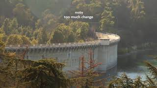 Moby - Too Much Change (Edit)