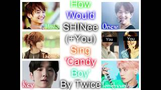 How Would SHINee (+You) Sing 'Candy Boy' By Twice