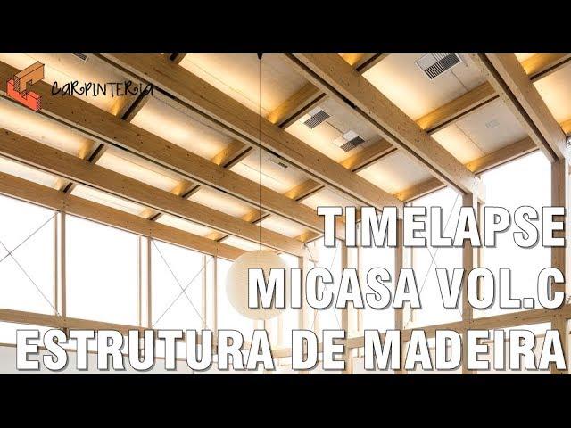 Timelapse - Micasa - Studio MK27 - Carpinteria Estruturas de Madeira