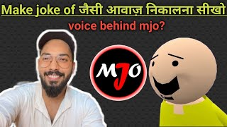 Voice behind make joke of? M.J.O jaisa awaj nikalna sikhe