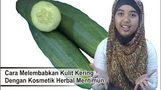 "Tips Oke Banget Melembabkan Kulit Kering Dengan Kosmetik Herbal Mentimun ""Cantik Natural"""