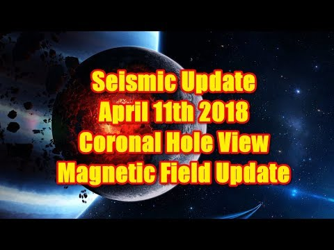 3D Seismic Update April 11th 2018 - Coronal Holes  - Magnetic Field Update