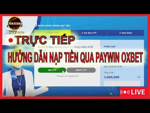 Trực tiếp hướng dẫn nạp tiền qua PAYWIN OXBET.COM