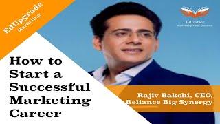 How to Start a Successful Marketing Career   Rajiv Bakshi, CEO, Reliance Big Synergy   EdUpgrade