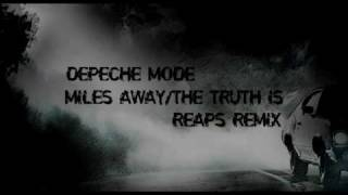 Depeche Mode - Miles Away/The Truth Is - Reaps Remix