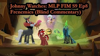 Johnny Watches MLP FIM S9 Ep8 Frenemies (Blind Commentary)(REUPLOAD)