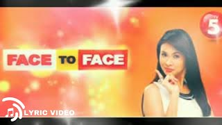 Face to Face Theme song (Lyrics) TV5