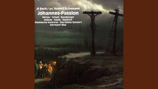 St. John Passion, BWV 245 (arr. R. Schumann) : Part II: Die Juden aber schrieen und sprachen...