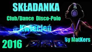 SKŁADANKA CLUB/DANCE-DISCO-POLO Kwiecień 2016 BY MatKers