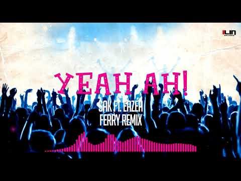 SAK ft. EAZEA - Yeah AH! (Ferry Remix)