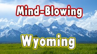 10 Mind-Blowing Facts about Wyoming