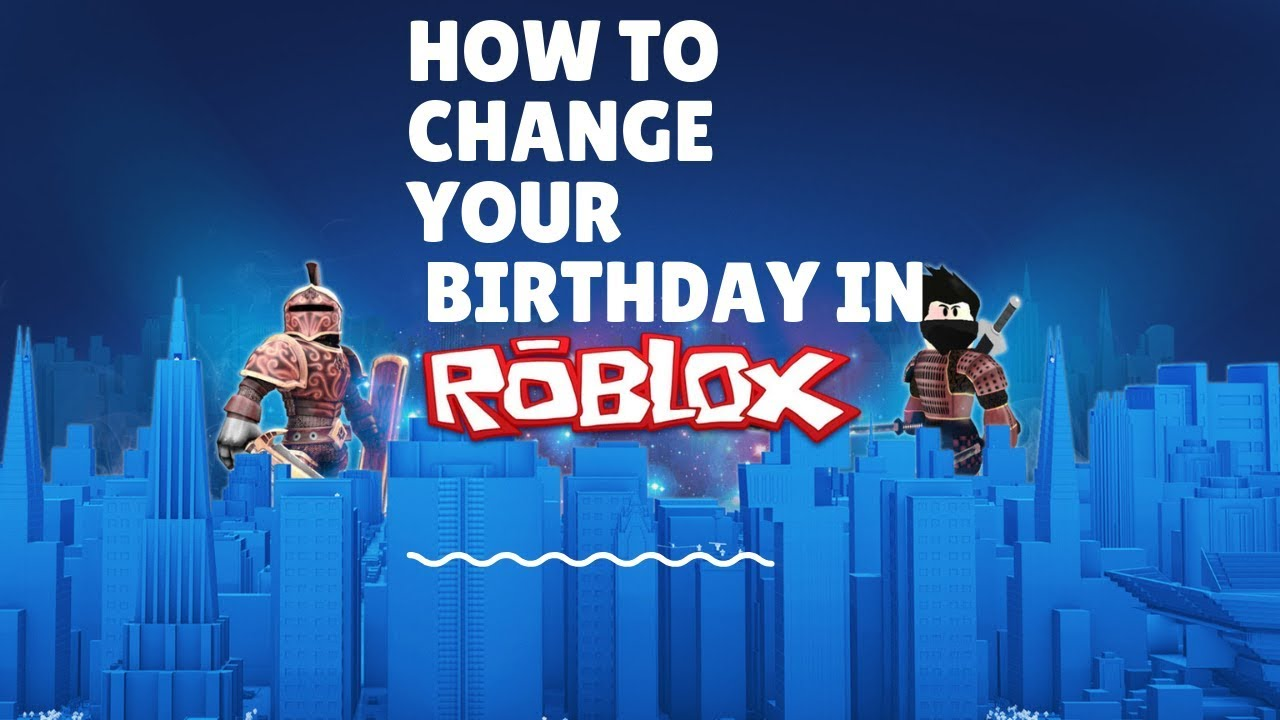 How To Change Your Birthday In Roblox 2021 Guide Youtube