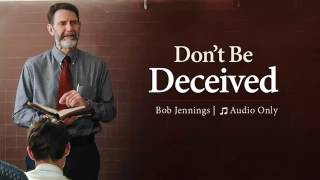Audio Sermon: Don't Be Deceived by Bob Jennings