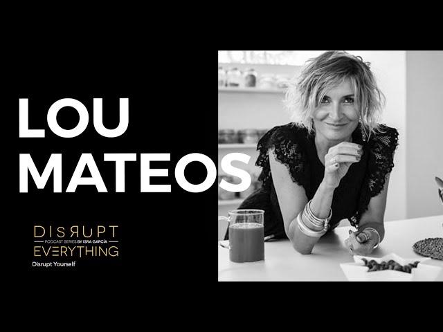 LOU MATEOS: LAS CLAVES DE LA ALIMENTACIÓN DE ALTO RENDIMIENTO || Disrupt Everything podcast 137