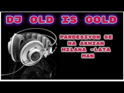 Dj Pardesiyon Se Na Akhian Milana -Lata Man OLD IS GOLD  2018