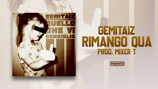 GEMITAIZ - 14 - RIMANGO QUA (prod. by MIXER T)